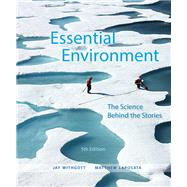 Essential Environment The Science behind the Stories by Withgott, Jay H.; Laposata, Matthew, 9780321984579