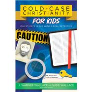 Cold-Case Christianity for Kids Investigate Jesus with a Real Detective by Wallace, J. Warner; Wallace, Susie, 9780781414579