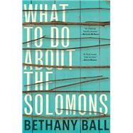 What To Do About The Solomons by Ball, Bethany, 9780802124579