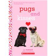 Pugs and Kisses: A Wish Novel by Howard, J.J., 9781338194579
