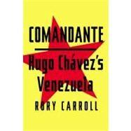 Comandante : Hugo Chavez's Venezuela by Carroll, Rory, 9781594204579