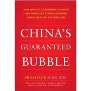 China's Guaranteed Bubble How implicit government support has propelled China's economy while creating systemic risk by Zhu, Ning, 9781259644580