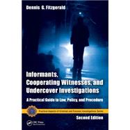 Informants, Cooperating Witnesses, and Undercover Investigations: A Practical Guide to Law, Policy, and Procedure, Second Edition by Fitzgerald; Dennis G., 9781466554580