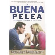La Buena Pelea / The Good Fight: El Conflicto Puede Acercarnos / Conflict Can Approach by Parrott, Les; Parrott, Leslie, 9781617954580