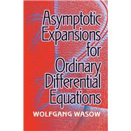 Asymptotic Expansions for Ordinary Differential Equations by Wasow, Wolfgang, 9780486824581