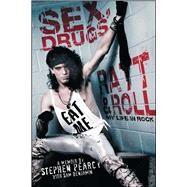 Sex, Drugs, Ratt & Roll My Life in Rock by Pearcy, Stephen; Benjamin, Sam, 9781451694581