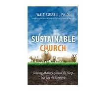 Sustainable Church: Growing Ministry Around the Sheep, Not Just the Shepherds by Walt Russell, 9780991334582