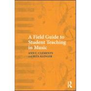 A Field Guide to Student Teaching in Music by Clements; Ann C., 9780415994583