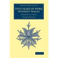 Fifty Years of Work Without Wages by Rowley, Charles, 9781108064583