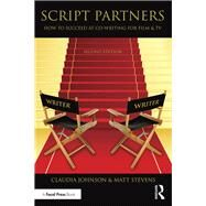 Script Partners: How to Succeed at Co-Writing for Film & TV by Stevens; Matt, 9781138904583
