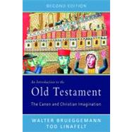 Introduction to the Old Testament, Second Edition : The Canon and Christian Imagination by Brueggemann, Walter; Linafelt, Tod, 9780664234584