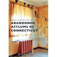 Abandoned Asylums of Connecticut by Blanchard, L. F.; Rebello, Tammy, 9781467124584