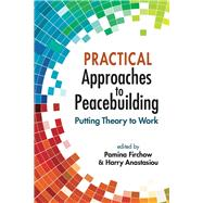 Practical Approaches to Peacebuilding: Putting Theory to Work by Firchow, Pamina, 9781626374584