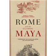 Rome and the Classic Maya: Comparing the Slow Collapse of Civilizations by Storey,Rebecca, 9781629584584