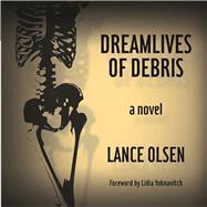 Dreamlives of Debris by Olsen, Lance, 9781938604584