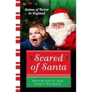 Scared of Santa : Scenes of Terror in Toyland by Joyce, Denise; Watkins, Nancy, 9780062204585