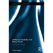 Intellectual Disability and Being Human: A Care Ethics Model by Rogers; Chrissie, 9780415664585