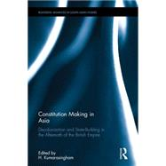 Constitution-making in Asia: Decolonisation and State-Building in the Aftermath of the British Empire by Kumarasingham; Harshan, 9780415734585