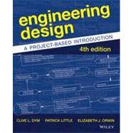 Engineering Design: A Project-based Introduction by Dym, Clive L.; Little, Patrick; Orwin, Elizabeth J., 9781118324585