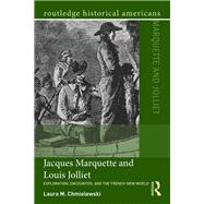 Jacques Marquette and Louis Jolliet: Exploration, Encounter, and the French New World by Chmielewski; Laura M., 9781138814585