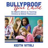 Bullyproof Your Child by Vitali, Keith; Brouillard, Adam (CON), 9781632204585