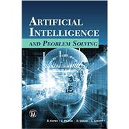 Artificial Intelligence and Problem Solving by Kopec, Danny; Pileggi, Christopher; Ungar, David; Shetty, Shweta, 9781944534585