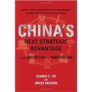 China's Next Strategic Advantage by Yip, George S.; McKern, Bruce, 9780262034586