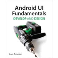 Android UI Fundamentals Develop & Design by Ostrander, Jason, 9780321814586