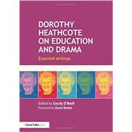 Dorothy Heathcote on Education and Drama: Essential Writings by O'Neill; Cecily, 9780415724586