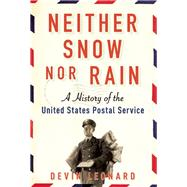 Neither Snow Nor Rain A History of the United States Postal Service by Leonard, Devin, 9780802124586