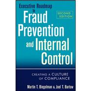 Executive Roadmap to Fraud Prevention and Internal Control : Creating a Culture of Compliance by Biegelman, Martin T.; Bartow, Joel T., 9781118004586