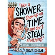 Take a Shower, Show Up on Time, and Don't Steal Anything by Ryan, Dave; Cannon, Kevin, 9781940014586