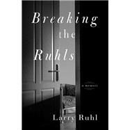 Breaking the Ruhls by Ruhl, Larry, 9781942094586