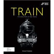 Train The Evolution of Rail Travel by Marsh, Philip, 9780233004587
