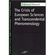 Crisis of European Sciences and Transcendental Phenomenology : An Introduction to Phenomenological Philosophy by Husserl, Edmund, 9780810104587