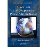 Globalism and Comparative Public Administration by Jreisat; Jamil, 9781439854587