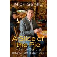 A Slice of the Pie How to Build a Big Little Business by Sarillo, Nick, 9781591844587