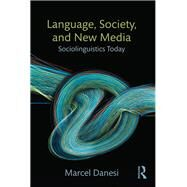Language, Society, and New Media: Sociolinguistics Today by Danesi; Marcel, 9781138024588