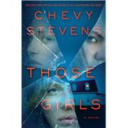 Those Girls A Novel by Stevens, Chevy, 9781250034588