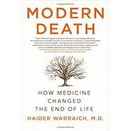 Modern Death How Medicine Changed the End of Life by Warraich, Haider, M.D., 9781250104588