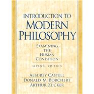 Introduction to Modern Philosophy : Examining the Human Condition by Castell, Alburey; Borchert, Donald M.; Zucker, Arthur, 9780130194589