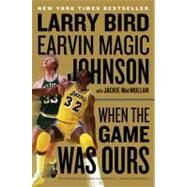 When the Game Was Ours by Bird, Larry, 9780547394589