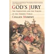 God's Jury: The Inquisition and the Making of the Modern World by Murphy, Cullen, 9780547844589