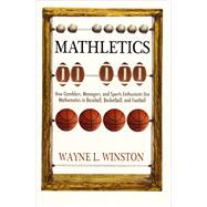 Mathletics: How Gamblers, Managers, and Sports Enthusiasts Use Mathematics in Baseball, Basketball, and Football by Winston, Wayne L., 9780691154589