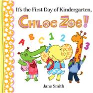 It's the First Day of Kindergarten, Chloe Zoe! by Smith, Jane; Smith, Jane, 9780807524589