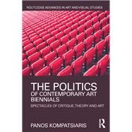 The Politics of Contemporary Art Biennials: Spectacles of Critique, Theory and Art by Kompatsiaris; Panos, 9781138184589