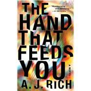 The Hand That Feeds You A Novel by Rich, A.J., 9781476774589