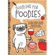 Doodling for Foodies: 50 Delectable Doodle Prompts and Creative Exercises for Food Aficionados by Correll, Gemma, 9781600584589