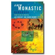 A New Monastic Handbook: From Vision to Practice by Mobsby, Ian; Berry, Mark, 9781848254589