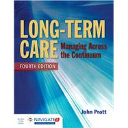 Long-Term Care: Managing Across the Continuum by Pratt, John, 9781284054590